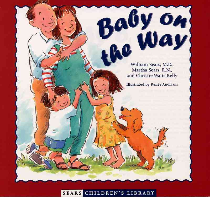 Baby on the Way By Sears, William/ Sears, Martha/ Andriani, Renee (ILT)/ Kelly, Christie Watts